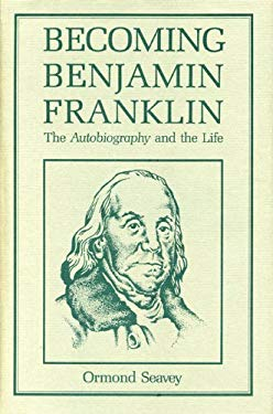 Becoming Benjamin Franklin: The Autobiography and the Life 9780271006277