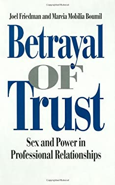 Betrayal of Trust: Sex and Power in Professional Relationships 9780275950293