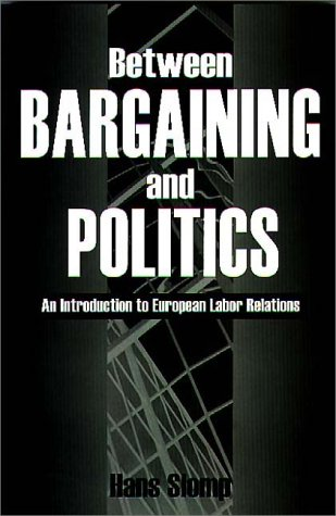 Between Bargaining and Politics: An Introduction to European Labor Relations 9780275964665