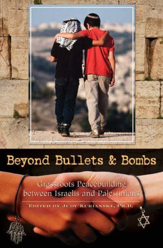Beyond Bullets and Bombs: Grassroots Peacebuilding Between Israelis and Palestinians 9780275998806