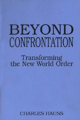 Beyond Confrontation: Transforming the New World Order 9780275953911