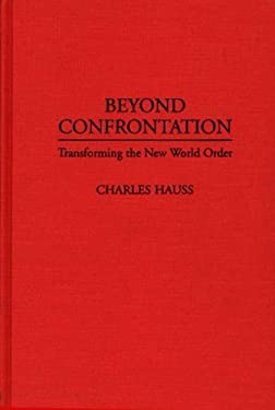 Beyond Confrontation: Transforming the New World Order 9780275946159