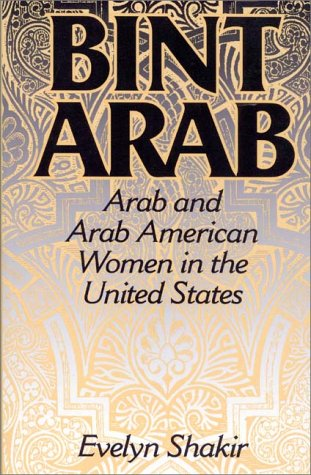 Bint Arab: Arab and Arab American Women in the United States 9780275956721