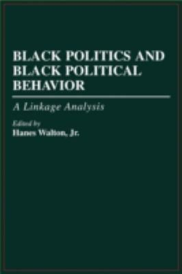 Black Politics and Black Political Behavior: A Linkage Analysis 9780275949884