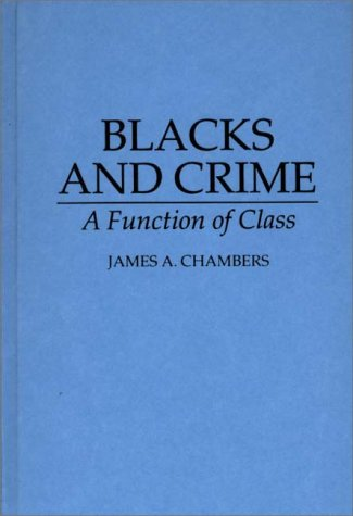 Blacks and Crime: A Function of Class 9780275949372