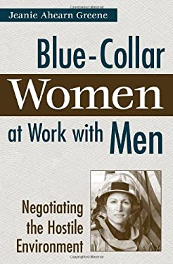 Blue-Collar Women at Work with Men: Negotiating the Hostile Environment 9780275977368