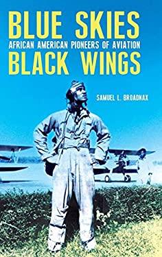 Blue Skies, Black Wings: African American Pioneers of Aviation 9780275991951