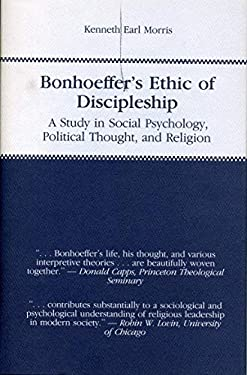 Bonhoeffer's Ethic of Discipleship: A Study in Social Psychology, Political Thought, and Religion 9780271004280