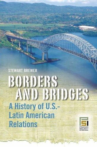 Borders and Bridges: A History of U.S.-Latin American Relations 9780275982041