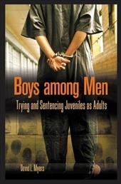 Boys Among Men: Trying and Sentencing Juveniles as Adults 820019