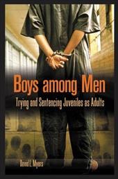 Boys Among Men: Trying and Sentencing Juveniles as Adults 820019