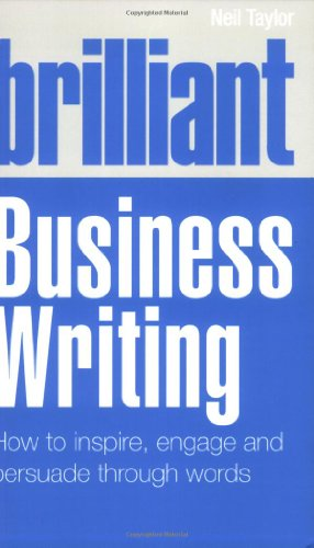 Brilliant Business Writing: How to Inspire, Engage and Persuade Through Words 9780273720799