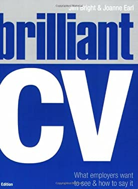 Brilliant CV: What Employers Want to See and How to Say it 9780273714866