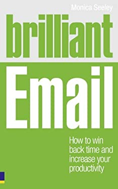 Brilliant Email: How to Win Back Time and Increase Your Productivity 9780273742555