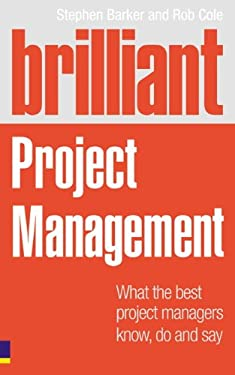 Brilliant Project Management: What the Best Project Managers Know, Say and Do 9780273722328