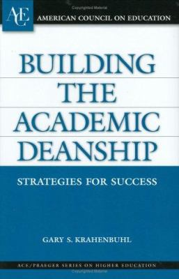Building the Academic Deanship: Strategies for Success 9780275983260