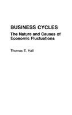 Business Cycles: The Nature and Causes of Economic Fluctuations 9780275930851