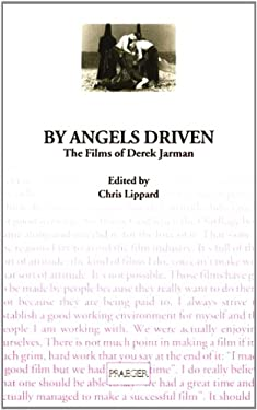 By Angels Driven: The Films of Derek Jarman 9780275957650