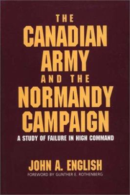The Canadian Army and the Normandy Campaign: A Study of Failure in High Command 9780275930196