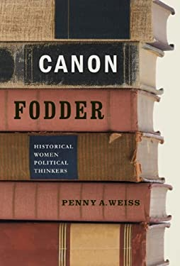 Canon Fodder: Historical Women Political Thinkers 9780271035192