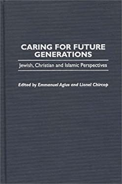 Caring for Future Generations: Jewish, Christian and Islamic Perspectives 9780275965013