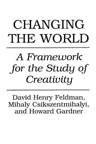 Changing the World: A Framework for the Study of Creativity 9780275947750