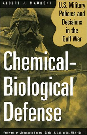 Chemical-Biological Defense: U.S. Military Policies and Decisions in the Gulf War 9780275967659
