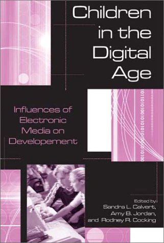 Children in the Digital Age: Influences of Electronic Media on Development 9780275976521