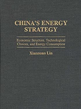 China's Energy Strategy: Economic Structure, Technological Choices, and Energy Consumption 9780275953065
