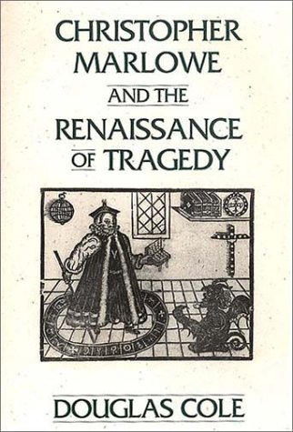 Christopher Marlowe and the Renaissance of Tragedy 9780275936730