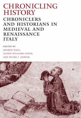 Chronicling History: Chroniclers and Historians in Medieval and Renaissance Italy 9780271032269