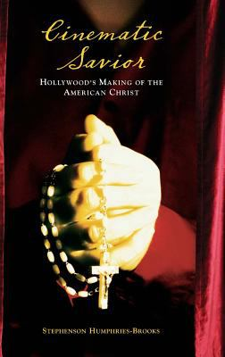 Cinematic Savior: Hollywood's Making of the American Christ 9780275984892