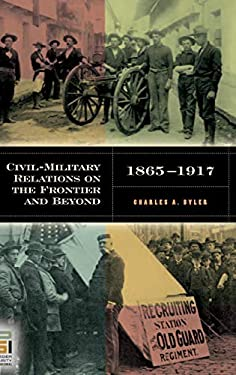 Civil-Military Relations on the Frontier and Beyond, 1865-1917 9780275985370