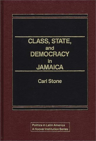 Class, State, and Democracy in Jamaica. 9780275920135