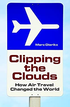 Clipping the Clouds: How Air Travel Changed the World 9780275989101