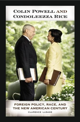 Colin Powell and Condoleezza Rice: Foreign Policy, Race, and the New American Century 9780275983093