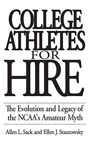 College Athletes for Hire: The Evolution and Legacy of the NCAA's Amateur Myth 9780275961916