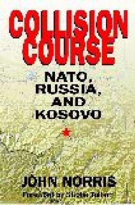 Collision Course: NATO, Russia, and Kosovo 9780275987534