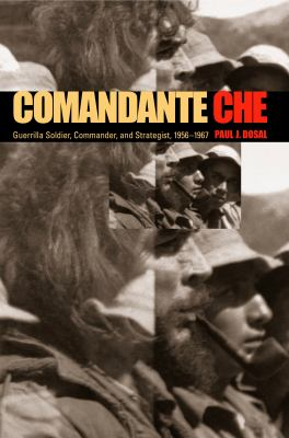 Comandante Che: Guerrilla Soldier, Commander, and Strategist, 1956-1967 9780271022611