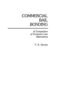Commercial Bail Bonding: A Comparison of Common Law Alternatives 9780275937324