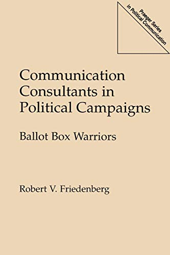 Communication Consultants in Political Campaigns: Ballot Box Warriors 9780275952075