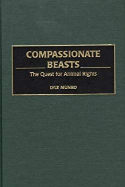 Compassionate Beasts: The Quest for Animal Rights 9780275968830