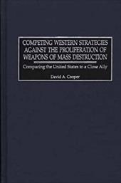Competing Western Strategies Against the Proliferation of Weapons of Mass Destruction: Comparing the United States to a Close Ally 819353