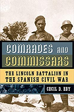 Comrades and Commissars: The Lincoln Battalion in the Spanish Civil War 9780271029108