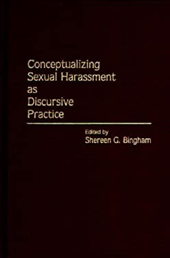 Conceptualizing Sexual Harassment as Discursive Practice 9780275945930