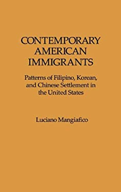 Contemporary American Immigrants: Patterns of Filipino, Korean, and Chinese Settlement in the United States 9780275927264