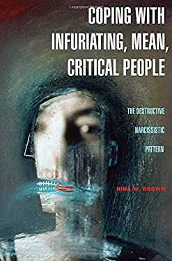 Coping with Infuriating, Mean, Critical People: The Destructive Narcissistic Pattern 9780275989842