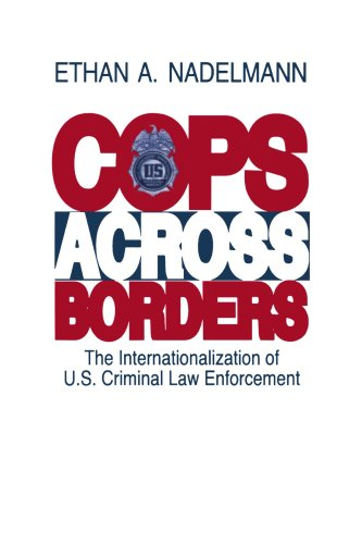 Cops Across Borders: The Internationalization of U.S. Criminal Law Enforcement 9780271029207