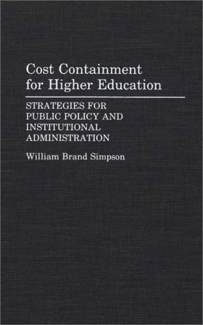 Cost Containment for Higher Education: Strategies for Public Policy and Institutional Administration 9780275940669