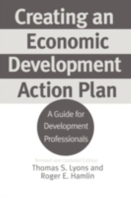 Creating an Economic Development Action Plan: A Guide for Development Professionals Degreeslrevised and Updated Edition 9780275968090